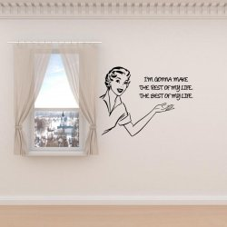 I'm gonna make the rest of my life, the best of my life. Vinyl Wall Sticker