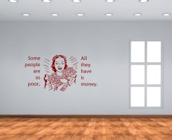 Some people are so poor, all they have is money. - Vinyl Wall Decoration