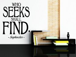 'Who seeks shall find' Sophocles Quote / Wall Decal