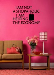 'I am not shopaholic I am helping the economy' - Funny Vinyl Sticker