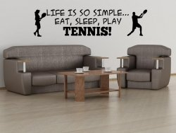 'Life is so simple... Eat, sleep, play tennis !' - Large Wall Sticker