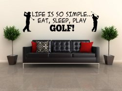 'Life is so simple... Eat, sleep, play golf !' - Amazing Vinyl Sticker