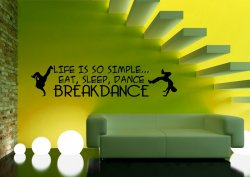 'Life is so simple... Eat, sleep, dance breakdance' - Vinyl Wall Sticker