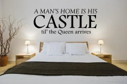 'A man's home is his CASTLE til' the Queen arrives.' - Funny Quote / Wall Sticke