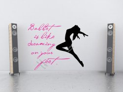 Ballet is like dreaming on your feet! - Art Wall Sticker High Quality Decal