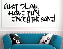 Just play Have Fun Enjoy the game! Motivational Art Wall Sticker