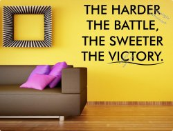 The Harder The Battle, The Sweeter The Victory - Motivational Wall Sticker