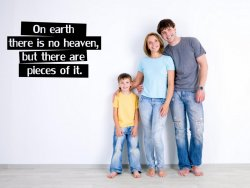 On earth there is no heaven, but there are pieces of it. Stunning quote wall sti