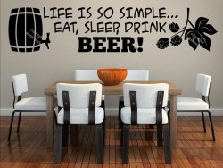 Life is so simple... Eat, sleep, Drink Beer! Large Wall Sticker Decal Great gift