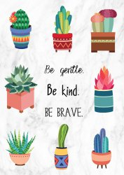 Be Gentle. Be kind. Be brave. Lovely Cactuses Scandi Poster
