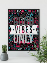 Good Vibes Only - Floral Poster Motivational Modern Print