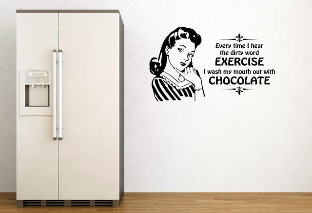 Every Time I Hear The Dirty Word EXERCISE I Wash My Mouth Out With  CHOCOLATE   Cool Retro Wall Decal