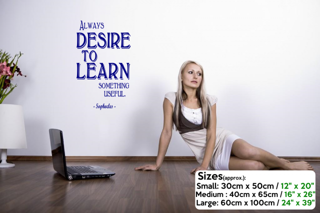 Always desire to learn something useful. - Sophocles Quote