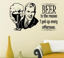 'BEER is the reason I get up every afternoon' - Funny Wall Decal