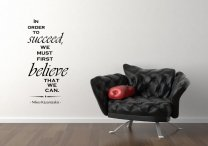 'In order to succeed, we must first believe that we can.' Nikos Kazantzakis - Wall Quote