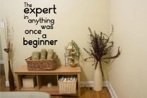 'The expert in anything was once a beginner'- Motivational Quote - Wall Decal