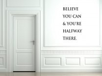 'Believe you can & you're halfway there' - Vinyl Wall Decor Quote