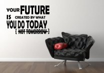 'Your future is created by what you do today...' - Large Motivational Vinyl Sticker