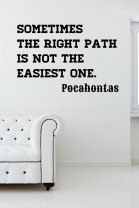 ' Sometimes the right path is not the easiest one.' Pocahontas Quote Vinyl Decoration