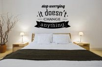 'Stop worrying - it doesn't change anything' - Large Vinyl Wall Sticker