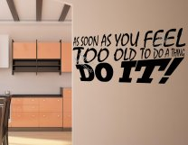 As soon as you feel too old to do a thing DO IT! Motivational Wall Sticker Vinyl