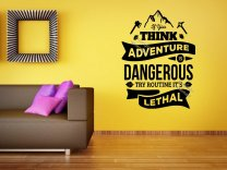 If you think Adventure is dangerous try routine it's lethal - Stunning wall sticker