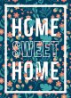 Home Sweet Home - Floral Poster Botanical Modern Print